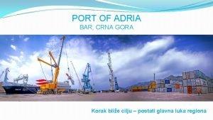 PORT OF ADRIA BAR CRNA GORA Korak blie