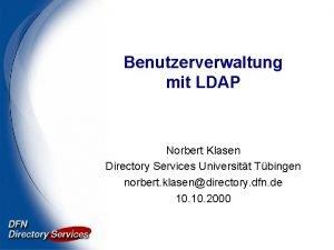 Benutzerverwaltung mit LDAP Norbert Klasen Directory Services Universitt