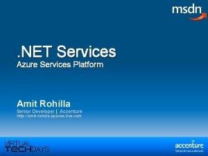 NET Services Azure Services Platform Amit Rohilla Senior