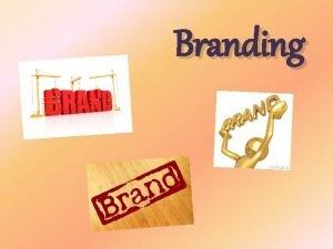 Branding What is branding Branding is the main