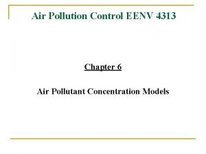 Air Pollution Control EENV 4313 Chapter 6 Air