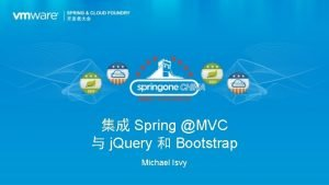 Spring MVC j Query Bootstrap Michael Isvy Michael