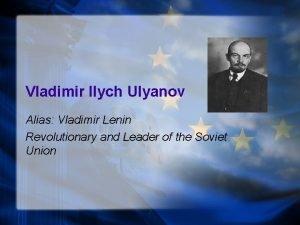 Vladimir Ilych Ulyanov Alias Vladimir Lenin Revolutionary and