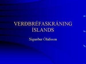 VERBRFASKRNING SLANDS Sigurur lafsson Verbrfaskrning slands Lagasetning um