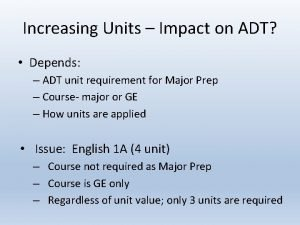 Increasing Units Impact on ADT Depends ADT unit