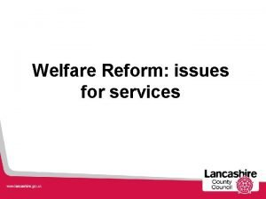 Welfare Reform issues for services Current benefit purpose