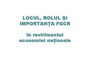 LOCUL ROLUL I IMPORTANA FGCR n revirimentul economiei
