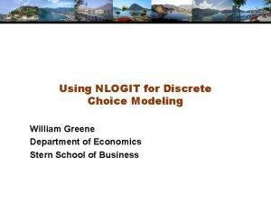 Using NLOGIT for Discrete Choice Modeling William Greene