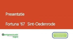 Presentatie Fortuna 67 SintOedenrode Programma Inleiding Trainingsprincipes Blessurepreventie