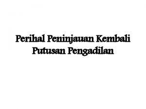 Perihal Peninjauan Kembali Putusan Pengadilan Lembaga Peninjauan Kembali