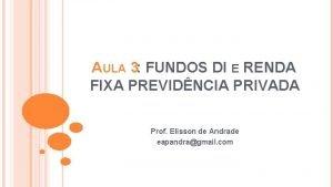 AULA 3 FUNDOS DI E RENDA FIXA PREVIDNCIA