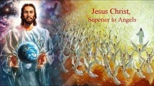 Jesus Christ Superior to Angels Jesus Christ Superior