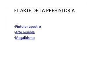EL ARTE DE LA PREHISTORIA Pintura rupestre Arte