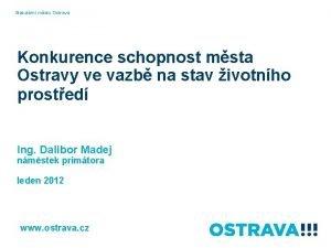 Statutrn msto Ostrava Konkurence schopnost msta Ostravy ve