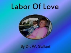 Labor Of Love By Dr W Gallant Now