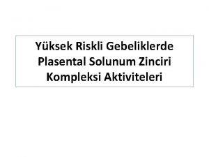 Yksek Riskli Gebeliklerde Plasental Solunum Zinciri Kompleksi Aktiviteleri