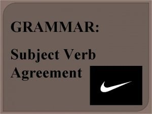 GRAMMAR Subject Verb Agreement To determine the subject