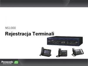 NS 1000 Rejestracja Terminali Wprowadzenie NS 1000 wspiera