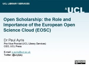 UCL LIBRARY SERVICES Open Scholarship the Role and