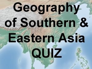 Geography of Southern Eastern Asia QUIZ Southern Eastern