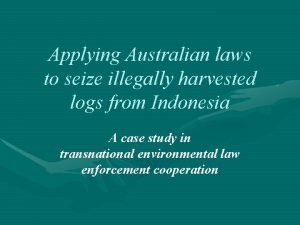 Applying Australian laws to seize illegally harvested logs