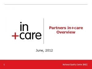 Partners incare Overview June 2012 1 Partners incare