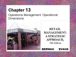 Chapter 13 Operations Management Operational Dimensions RETAIL MANAGEMENT