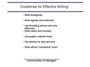 Guidelines for Effective Writing Write strategically Write logically