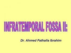 Dr Ahmed Fathalla Ibrahim THE PTERYGOPALATINE FOSSA THE
