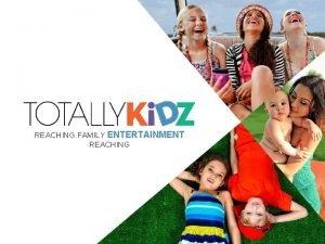 REACHING FAMILY ENTERTAINMENT REACHING REACHING ENTERTAINMENT CONSUMERS Kids