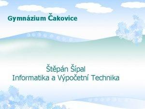 Gymnzium akovice tpn pal Informatika a Vpoetn Technika