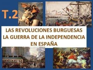 T 2 LAS REVOLUCIONES BURGUESAS LA GUERRA DE