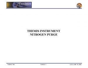 THEMIS INSTRUMENT NITROGEN PURGE THEMIS TIM PURGE1 UCB