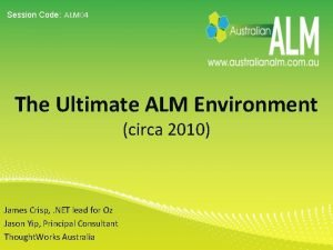 Session Code ALM 04 The Ultimate ALM Environment