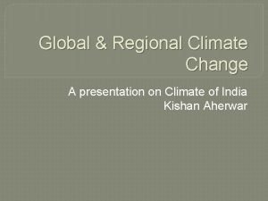 Global Regional Climate Change A presentation on Climate