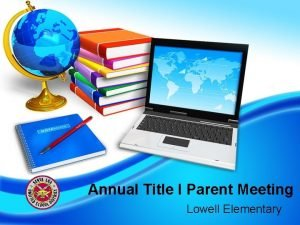 Annual Title I Parent Meeting Lowell Elementary Title