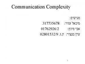 Communication Complexity 317735678 017629262 028015329 1 Communication Complexity