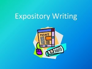 Expository Writing What is Expository Writing Expository writing