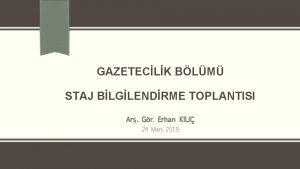 GAZETECLK BLM STAJ BLGLENDRME TOPLANTISI Ar Gr Erhan