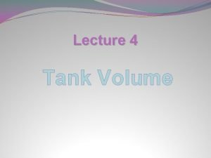 Lecture 4 Tank Volume The Tank Volume To