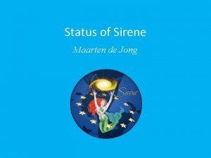 Status of Sirene Maarten de Jong What Sirene
