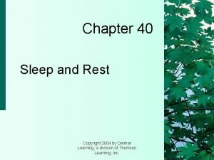 Chapter 40 Sleep and Rest Copyright 2004 by