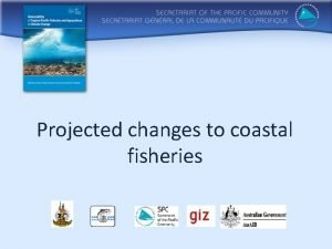 Projected changes to coastal fisheries Based on Outline