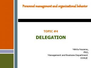 Personnel management and organizational behavior TOPIC 4 DELEGATION
