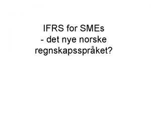 IFRS for SMEs det nye norske regnskapssprket Norsk