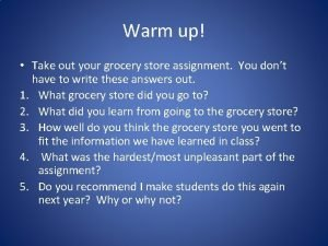Warm up Take out your grocery store assignment