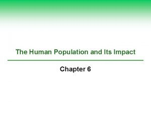 The Human Population and Its Impact Chapter 6