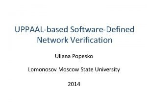 UPPAALbased SoftwareDefined Network Verification Uliana Popesko Lomonosov Moscow
