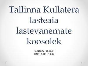 Tallinna Kullatera lasteaia lastevanemate koosolek teisipev 04 juuni