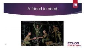 A friend in need 1 A friend in